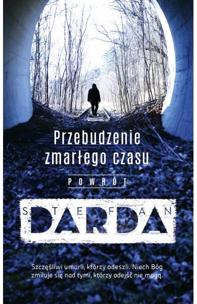 """""""Przebudzenie zmarłego czasu. Powrót"""" Stefana Dardy – 15 maja."""