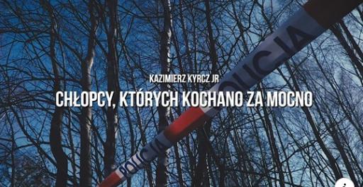"""Tylko u nas! – zobacz trailer i przeczytaj nieoficjalny OPIS do książki Kazimierza Kyrcza Jr: """"Chłopcy, których kochano za mocno""""👇👇👇"""
