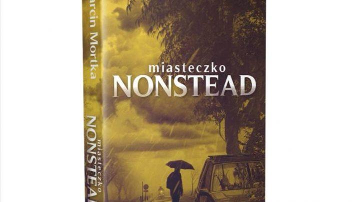 """Dzisiaj premiera: """"Miasteczko Nonstead"""", aut. Marcina Mortki."""