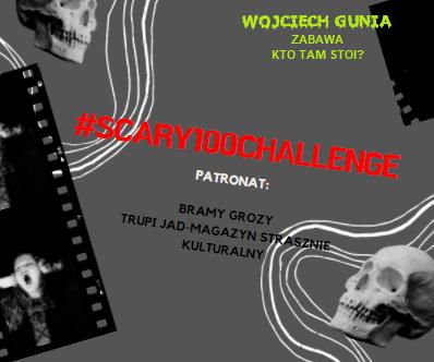"""#scary100challenge – Wojciech Gunia """"Zabawa"""" oraz """"Kto tam stoi?"""""""