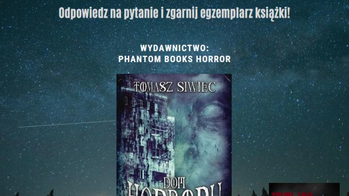 """Szczegóły losowania w konkursie """"Tomasz Siwiec – """"Dom horroru""""."""